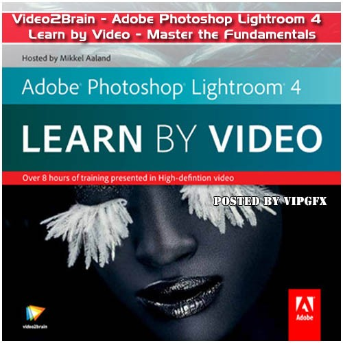 Video2Brain - Adobe Photoshop Lightroom 4 - Learn by Video - Master the Fundamentals